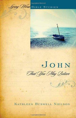 John: That You May Believe (Living Word Bible Studies) (Living World Bible Studies)