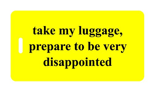 Luggage Tag - take my luggage, prepare to be very disappointed - Humorous Luggage Tags