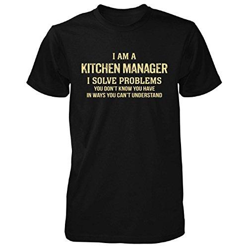 I'm A Kitchen Manager I Solve Problems. Funny Gift - Unisex Tshirt