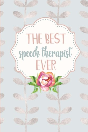 The Best Speech Therapist Ever: 6x9 Blank Lined Notebook: Speech Language Pathologist Gifts - Pretty SLP Journal Gift for Women - Blue Rose Gold Leaves (Speech Therapy Series) (Volume 7)