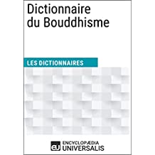 Dictionnaire du Bouddhisme: (Les Dictionnaires d'Universalis) (French Edition)