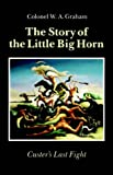 Story of the Little Big Horn, W. A. Graham and W. Graham, 0803270267