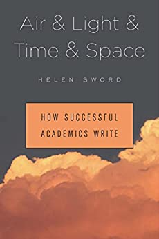 Air & Light & Time & Space: How Successful Academics Write by [Sword, Helen]