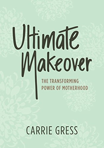 Ultimate Makeover-The Transforming Power of Motherhood PDF