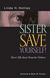 Sister, Save Yourself!: Direct Talk About Domestic Violence