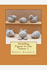 Modelling Figures in Clay. Simple Animals.: Practical clay modelling made easy. Paperback