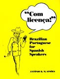 Com Licenca! : Brazilian Portuguese for Spanish Speakers, Simões, Antônio R. M. and Simões, Antônio R. M., 0292711425