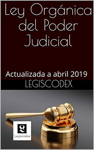 Ley Orgánica del Poder Judicial: Actualizada a abril 2019 (Códigos Básicos nº 2) por Legiscodex