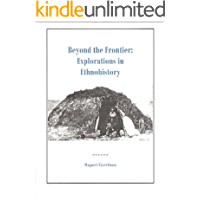 Beyond the Frontier: Explorations in Ethnohistory