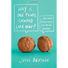 Why Is the Penis Shaped Like That?: And Other Reflections on Being Human by Bering, Jesse [Paperback(2012/7/3)]
