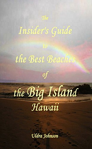 The New Insider's Guide to the Best Beaches of the Big Island Hawaii: Newly Revised 2017!