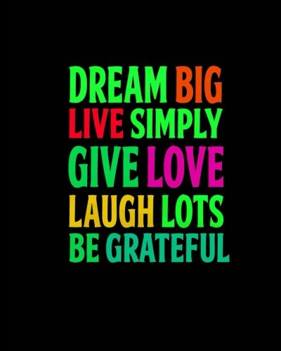 """Read Online Dream Big Live Simply Give Love Laugh Lots Be Grateful: Motivational Positive Quote Bullet Journal Dot Grid l Notebook (8"""" x 10"""") Large 8mm x 8mm Motivational Positive Quotes Series ePub fb2 ebook"""