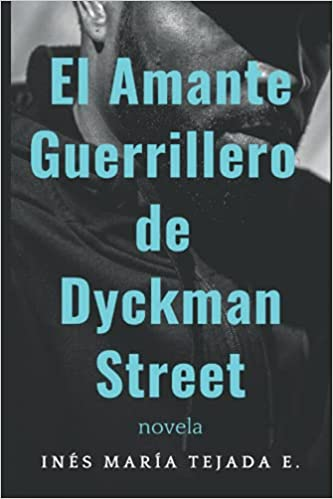 El Amante Guerrillero de Dyckman Street de Inés María Tejada E.