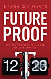 Future Proof: Reinventing Work in the Age of Acceleration
