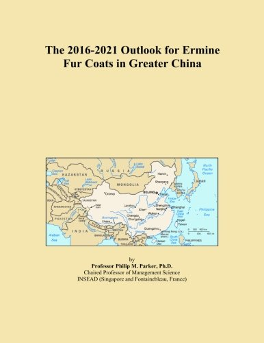 The 2016-2021 Outlook for Ermine Fur Coats in Greater China