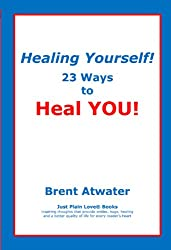 Healing Yourself! 23 Ways to Heal YOU! with Affirmations, Healing Energy Tips & Intuition Guidelines