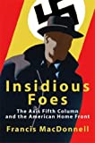 img - for Insidious Foes: The Axis Fifth Column and the American Home Front by Francis MacDonnell (2004-06-01) book / textbook / text book