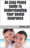 An Easy-Peasy Guide To Understanding Your Dental Insurance