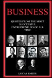 img - for Business: Most Successful Entrepreneurs of all Time. (Quotes Book) (Volume 1) book / textbook / text book