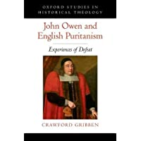 John Owen and English Puritanism: Experiences of Defeat (Oxford Studies in Historical Theology)