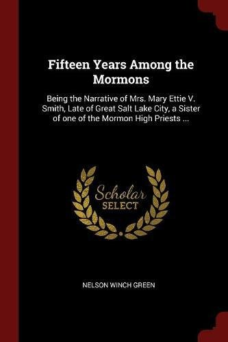 Download Fifteen Years Among the Mormons: Being the Narrative of Mrs. Mary Ettie V. Smith, Late of Great Salt Lake City, a Sister of one of the Mormon High Priests ... ebook