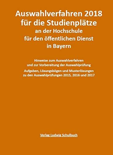 Auswahlverfahren 2018 für die Studienplätze an der Hochschule für den öffentlichen Dienst in Bayern: Vorbereitung, Prüfungsfragen und Lösungen zur ... Qualifikationsebene) - neueste Auflage 2018