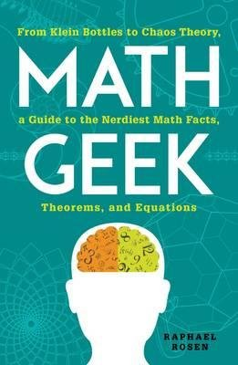 From Klein Bottles to Chaos Theory, a Guide to the Nerdiest Math Facts, Theorems, and Equations Math Geek (Paperback) - Common
