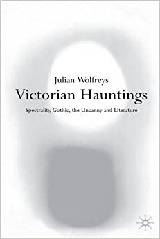 Book Victorian Hauntings: Spectrality, Gothic, the Uncanny and Literature by Julian Wolfreys (2001-12-07)