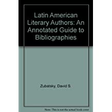 Latin American Literary Authors: An Annotated Guide to Bibliographies