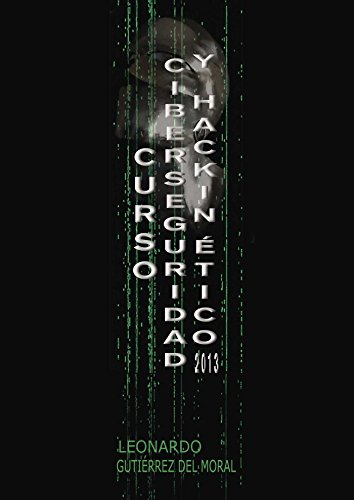 Curso de Ciberseguridad y Hacking Etico 2013 (Spanish Edition) [Leonardo Gutierrez] (Tapa Blanda)