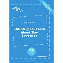 No Shit? 100 Original Facts About Ray Lawrence