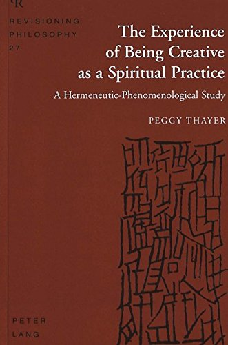 The Experience of Being Creative as a Spiritual Practice: A Hermeneutic-Phenomenological Study (Revisioning Philosophy) by Peter Lang Inc., International Academic Publishers