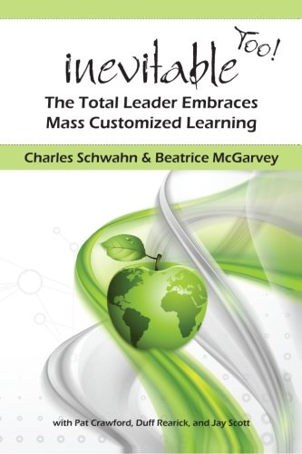 Inevitable Too!: The Total Leader Embraces Mass Customized Learning