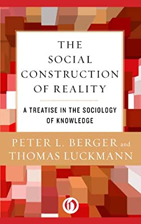The Social Construction of Reality: A Treatise in the