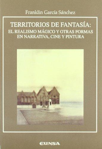 Descargar Libro Territorios De Fantasía: El Realismo Mágico Y Otras Formas En Narrativa, Cine Y Pintura Franklin B. García Sánchez