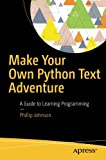 Make Your Own Python Text Adventure: A Guide to Learning Programming