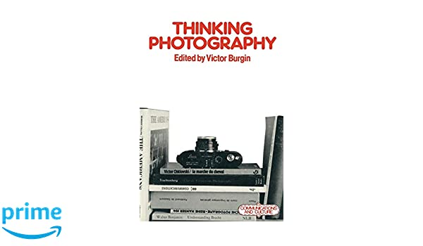 Thinking Photography Victor Burgin Ebook Download