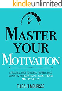 8e069ba394c13 Master Your Motivation: A Practical Guide to Unstick Yourself, Build  Momentum and Sustain Long