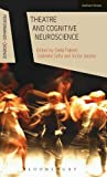 Theatre and Cognitive Neuroscience (Performance and Science: Interdisciplinary Dialogues)