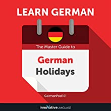 Learn German: The Master Guide to German Holidays for Beginners Audiobook by Innovative Language Learning LLC Narrated by GermanPod101.com