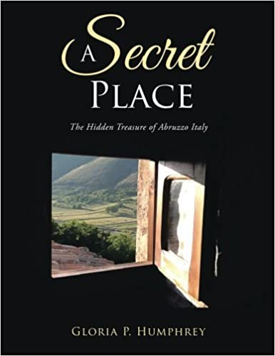 A Secret Place: The Hidden Treasure of Abruzzo Italy by Gloria P. Humphrey (2015-02-28)
