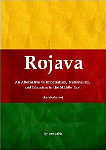 Kuvahaun tulos haulle Rojava – An Alternative to Imperialism, Nationalism, and Islamism in the Middle East