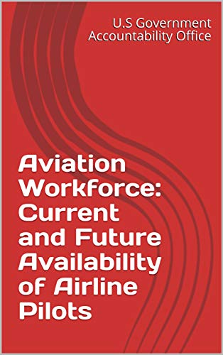 Aviation Workforce: Current and Future Availability of Airline ()