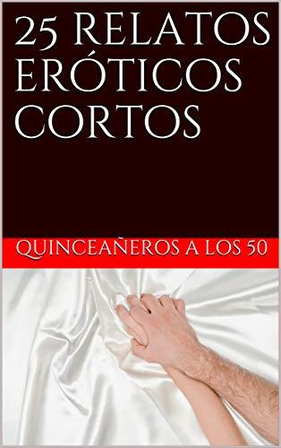 25 relatos eróticos cortos por a los 50, Quinceañeros