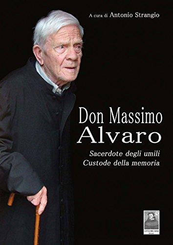 Don Massimo Alvaro. Sacerdote degli umili custode della memoria 1914-2011