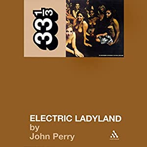 Electric Ladyland, Jimi Hendrix Experience (33 1/3 Series) Audiobook