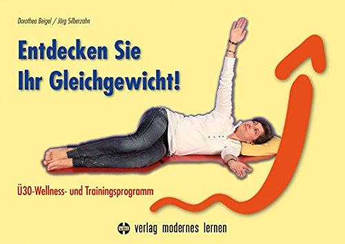 Entdecken Sie Ihr Gleichgewicht!: Ü30-Wellness- und Trainingsprogramm