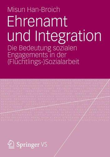 Ehrenamt und Integration: Die Bedeutung Sozialen Engagements in der (Flüchtlings-) Sozialarbeit (German Edition)