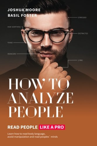 How To Analyze People: Read People Like a PRO (The Art of Growth) (Volume 11)