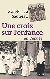 Une croix sur l'enfance en Vendée, Sautreau, Jean-Pierre